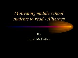 Motivating middle school students to read - Aliteracy