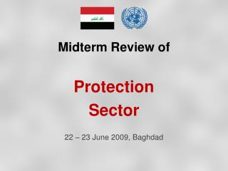 Midterm Review of  Protection Sector 22 – 23 June 2009, Baghdad