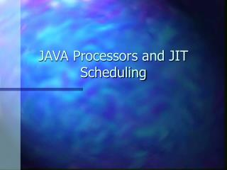JAVA Processors and JIT Scheduling
