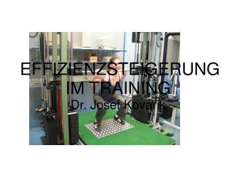EFFIZIENZSTEIGERUNG IM TRAINING Dr. Josef Kovarik