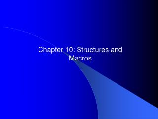 Chapter 10: Structures and Macros