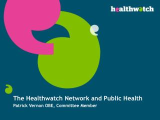 The Healthwatch Network and Public Health Patrick Vernon OBE, Committee Member