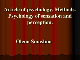Article of psychology. Methods. Psychology of sensation and perception. Olena Smashna