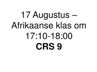 17 Augustus – Afrikaanse klas om 17:10-18:00 CRS 9