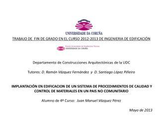 TRABAJO DE  FIN DE GRADO EN EL CURSO 2012-2013 DE INGENIERIA DE EDIFICACIÓN