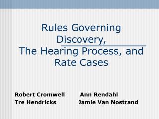 Rules Governing Discovery,  The Hearing Process, and Rate Cases