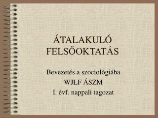 ÁTALAKULÓ FELSŐOKTATÁS