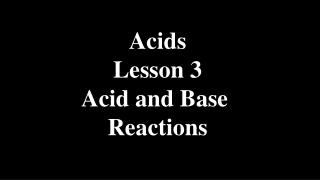 Acids Lesson 3 Acid and Base  Reactions