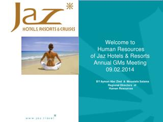 Welcome to   Human Resources  of Jaz Hotels & Resorts  Annual GMs Meeting   09.02.2014