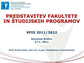 PREDSTAVITEV FAKULTETE IN ŠTUDIJSKIH PROGRAMOV VPIS 2011/2012 Gimnazija Brežice 17 1. 2011