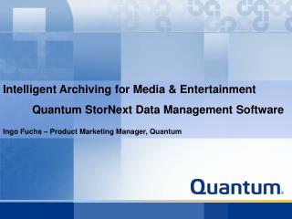 Intelligent Archiving for Media & Entertainment 	Quantum StorNext Data Management Software