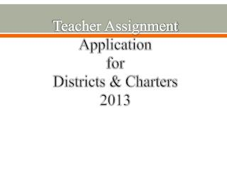 Teacher Assignment  Application for Districts & Charters 2013