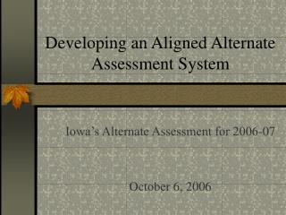 Developing an Aligned Alternate Assessment System