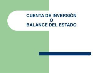 CUENTA DE INVERSIÓN  O  BALANCE DEL ESTADO