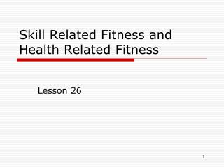 Skill Related Fitness and Health Related Fitness