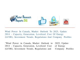 Wind Power In Canada, Market Outlook To 2025, Update 2014 -
