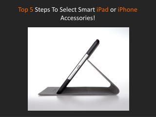 Top 5 Steps To Select Smart iPad or iPhone Accessories