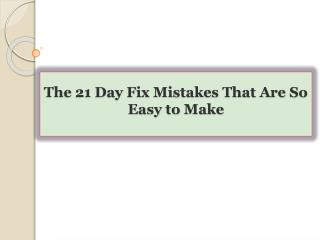 The 21 Day Fix Mistakes That Are So Easy to Make