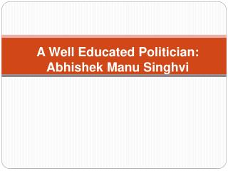 A Well Educated Politician: Abhishek Manu Singhvi