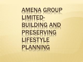 AMENA GROUP LIMITED- Building and Preserving lifestyle plann