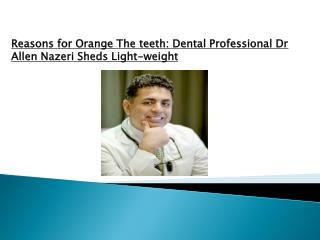 Reasons for Orange The teeth: Dental Professional Dr Allen N