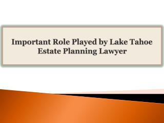 Important Role Played by Lake Tahoe Estate Planning Lawyer
