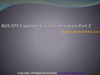 BUS 475 Capstone Final Examination Part 2
