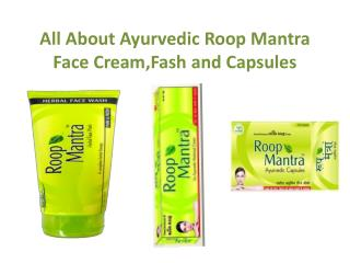 All About Ayurvedic Roop Mantra Face Cream,Fash and Capsules