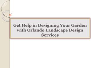 Get Help in Designing Your Garden with Orlando Landscape Des