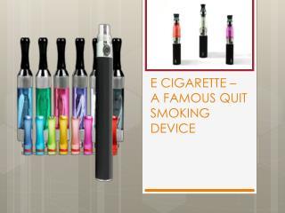 E CIGARETTE � A FAMOUS QUIT SMOKING DEVICE