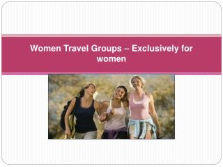Women Travel Groups – Exclusively for women