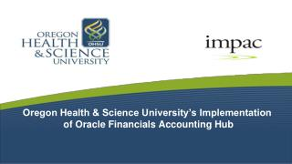Oregon Health & Science University's Implementation  of Oracle Financials Accounting Hub
