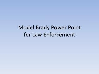 Model Brady Power Point  for Law Enforcement
