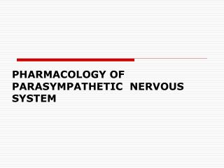 PHARMACOLOGY OF PARASYMPATHETIC   NERVOUS SYSTEM