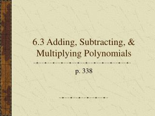 6.3 Adding, Subtracting, & Multiplying Polynomials