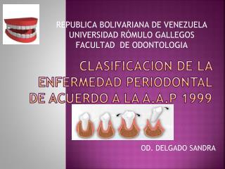 CLASIFICACION DE LA ENFERMEDAD PERIODONTAL DE ACUERDO A LA A.A.P 1999