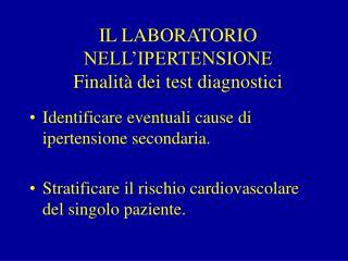 IL LABORATORIO NELL�IPERTENSIONE Finalit� dei test diagnostici