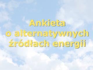 Ankieta  o alternatywnych źródłach energii