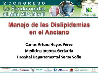 Carlos Arturo Hoyos Pérez Medicina Interna-Geriatría  Hospital Departamental Santa Sofía
