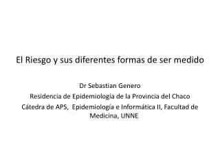 El Riesgo y sus diferentes formas de ser medido Dr  Sebastian Genero