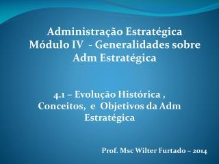 Administração Estratégica Módulo IV  - Generalidades sobre Adm Estratégica