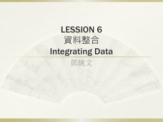 LESSION 6 ???? Integrating Data
