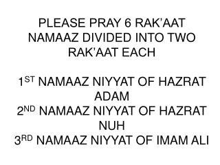 PLEASE PRAY 6 RAK�AAT NAMAAZ DIVIDED INTO TWO