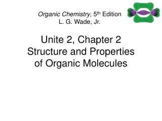 Unite 2, Chapter 2 Structure and Properties of Organic Molecules