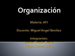 Materia: AFI Docente: Miguel Ángel Benítez Integrantes:  Jessica Pinzón Daniel Diana Cortes Ortiz