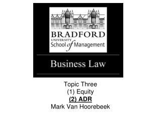 Topic Three (1) Equity (2) ADR Mark Van Hoorebeek