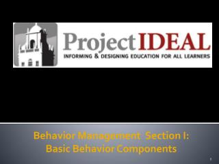 Behavior Management  Section I: Basic Behavior Components