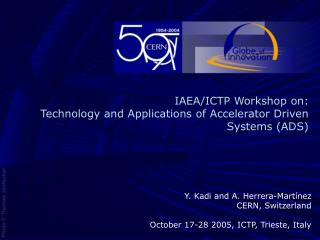 IAEA/ICTP Workshop on: Technology and Applications of Accelerator Driven Systems (ADS)