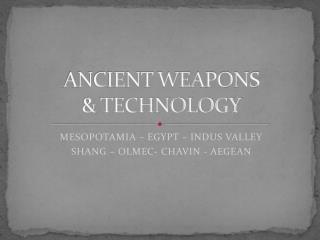 ANCIENT WEAPONS & TECHNOLOGY