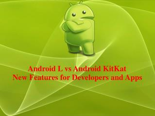 Android L vs Android KitKat: New Features of Android L